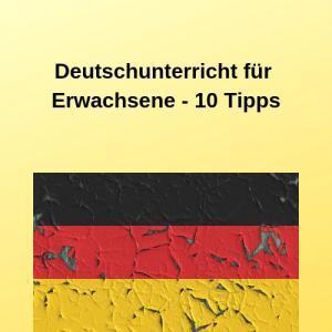Deutschunterricht für Erwachsene - 10 Tipps