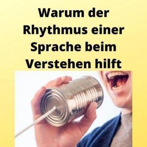 Warum der Rhythmus einer Sprache beim Verstehen hilft