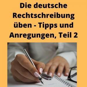 Die deutsche Rechtschreibung üben - Tipps und Anregungen, Teil 2