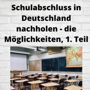 Schulabschluss in Deutschland nachholen - die Möglichkeiten, 1. Teil