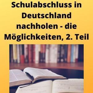 Schulabschluss in Deutschland nachholen - die Möglichkeiten, 2. Teil